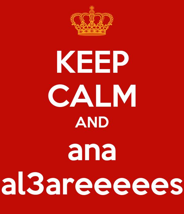 KEEP CALM AND ana al3areeeees