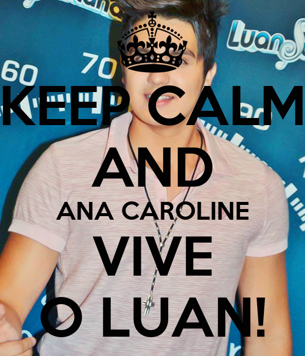 KEEP CALM AND ANA CAROLINE VIVE O LUAN!
