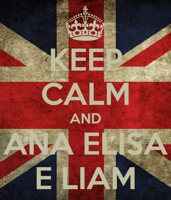 KEEP CALM AND ANA ELISA E LIAM