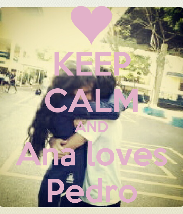 KEEP CALM AND Ana loves Pedro