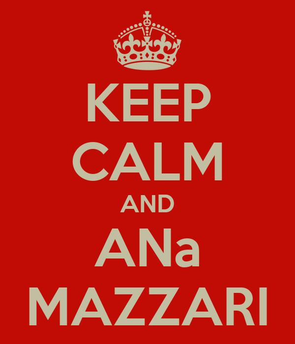 KEEP CALM AND ANa MAZZARI
