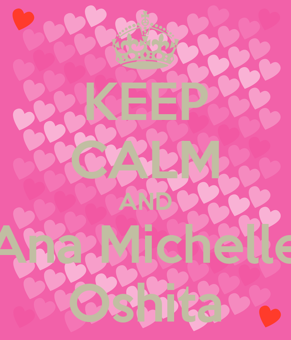 KEEP CALM AND Ana Michelle Oshita