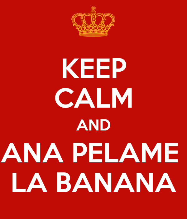 KEEP CALM AND ANA PELAME  LA BANANA