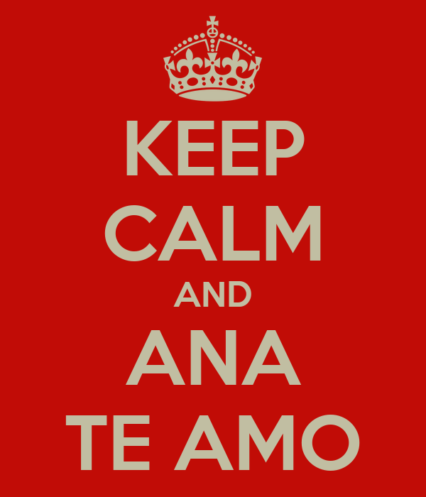 KEEP CALM AND ANA TE AMO