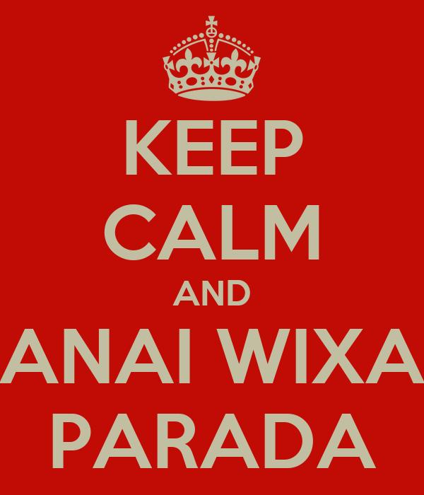 KEEP CALM AND ANAI WIXA PARADA
