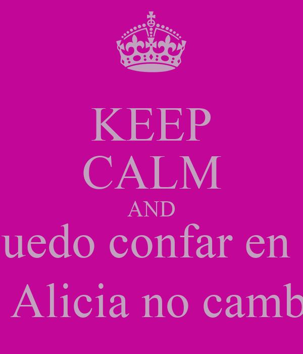 KEEP CALM AND Anais este año se q puedo confar en ti, Alba solo con lo q llevas ya te quiero muxo y Alicia no cambies nunca soys las mejores