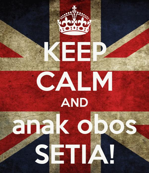 KEEP CALM AND anak obos SETIA!