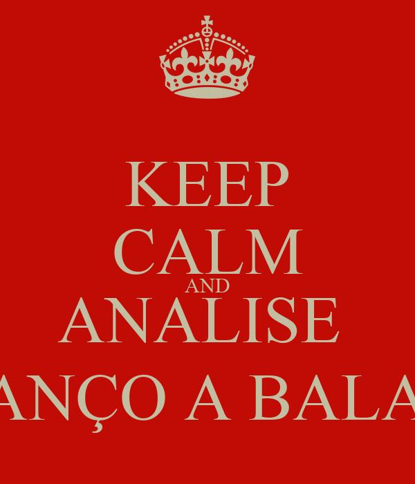 KEEP CALM AND ANALISE  BALANÇO A BALANÇO