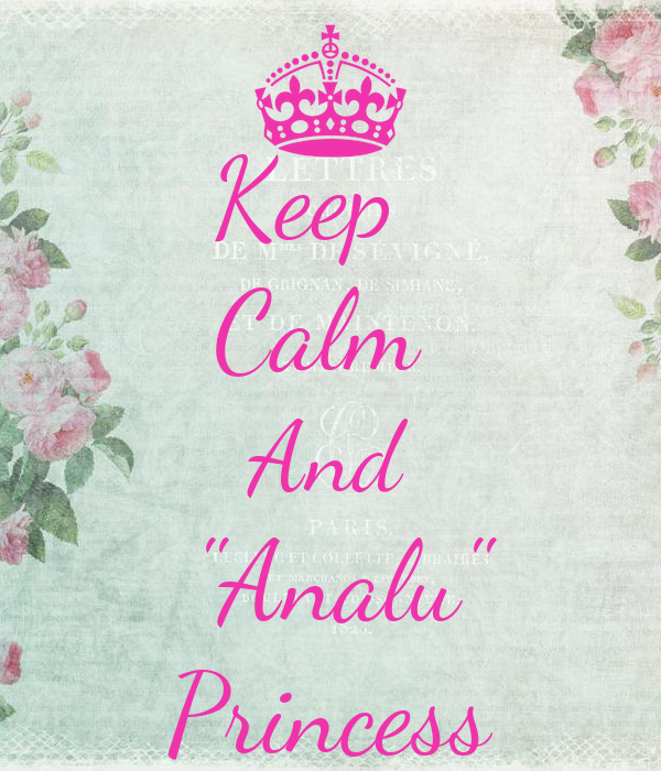 "Keep   Calm  And  ""Analu"" Princess"