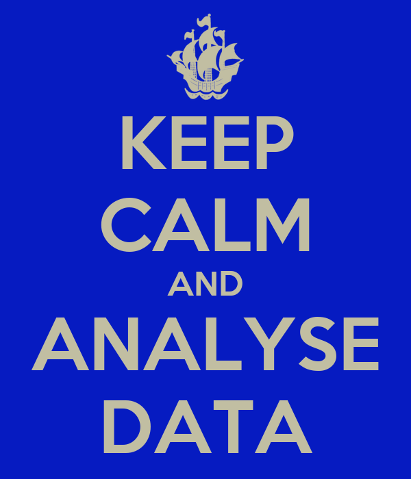 KEEP CALM AND ANALYSE DATA