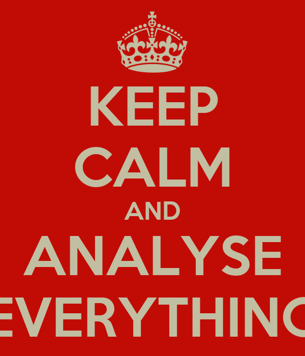 KEEP CALM AND ANALYSE EVERYTHING