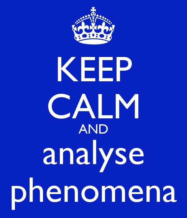 KEEP CALM AND analyse phenomena
