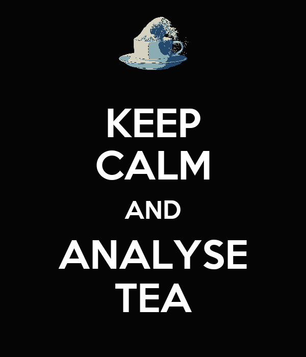KEEP CALM AND ANALYSE TEA
