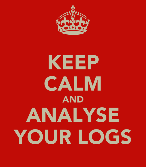 KEEP CALM AND ANALYSE YOUR LOGS