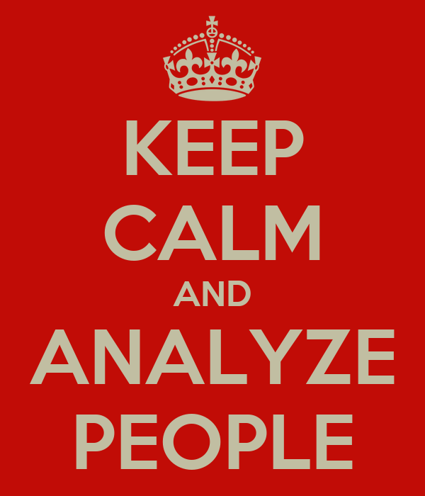 KEEP CALM AND ANALYZE PEOPLE