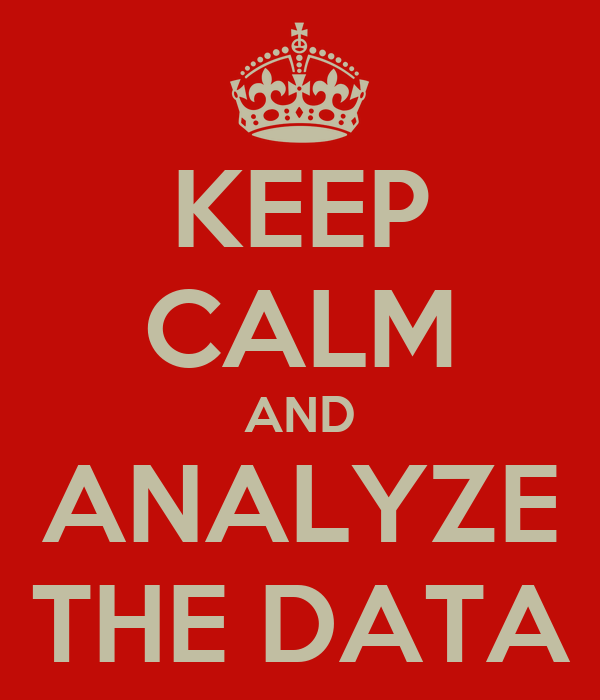 KEEP CALM AND ANALYZE THE DATA