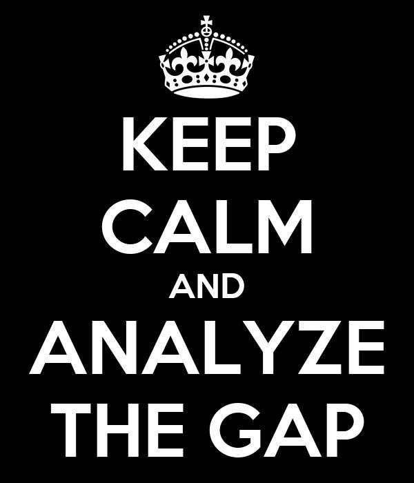KEEP CALM AND ANALYZE THE GAP