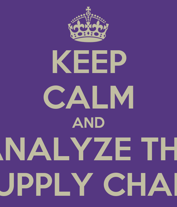 KEEP CALM AND ANALYZE THE SUPPLY CHAIN