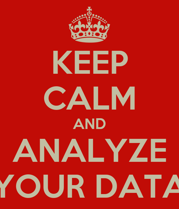KEEP CALM AND ANALYZE YOUR DATA