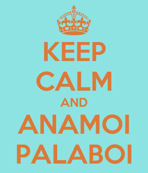 KEEP CALM AND ANAMOI PALABOI