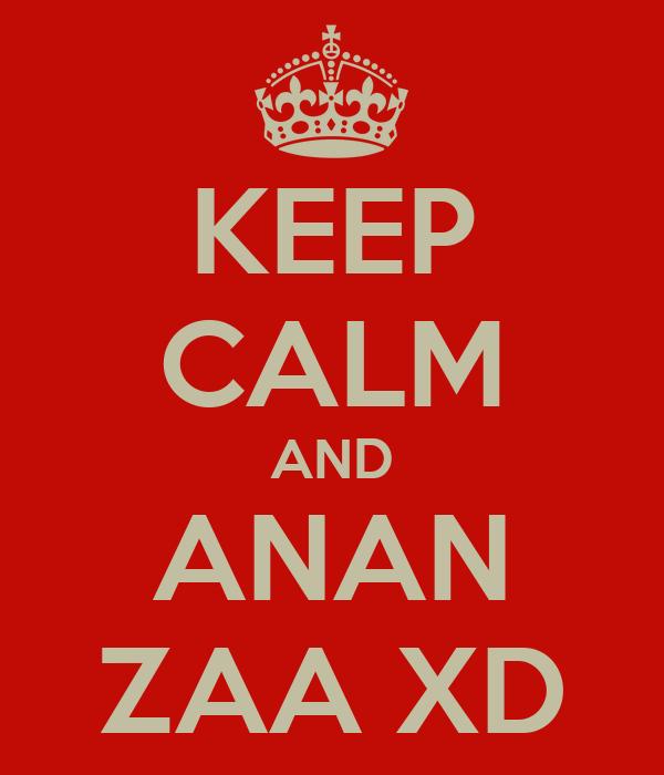 KEEP CALM AND ANAN ZAA XD