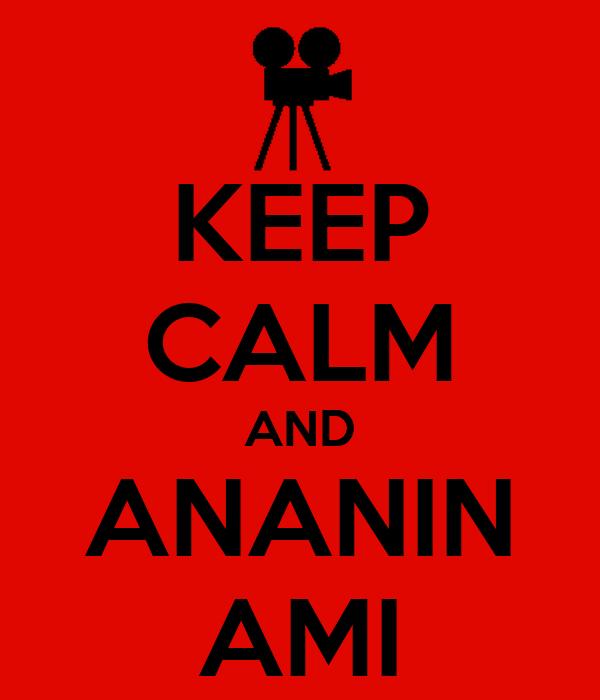 KEEP CALM AND ANANIN AMI