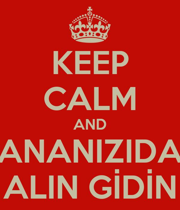 KEEP CALM AND ANANIZIDA ALIN GİDİN