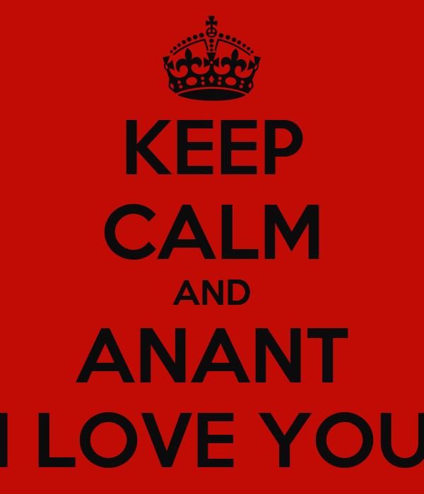 KEEP CALM AND ANANT I LOVE YOU