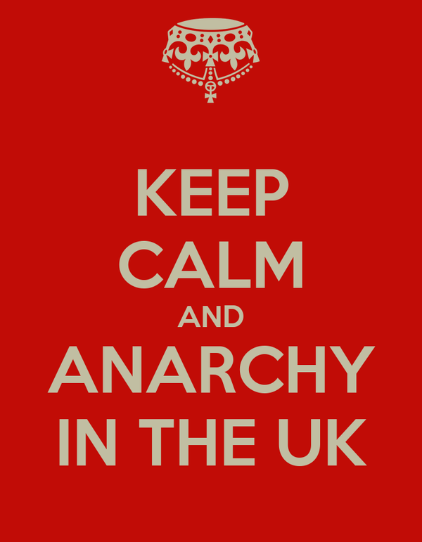KEEP CALM AND ANARCHY IN THE UK