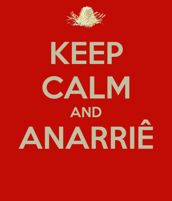 KEEP CALM AND ANARRIÊ
