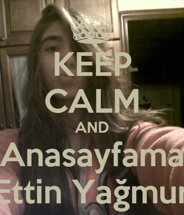 KEEP CALM AND Anasayfama Ettin Yağmur