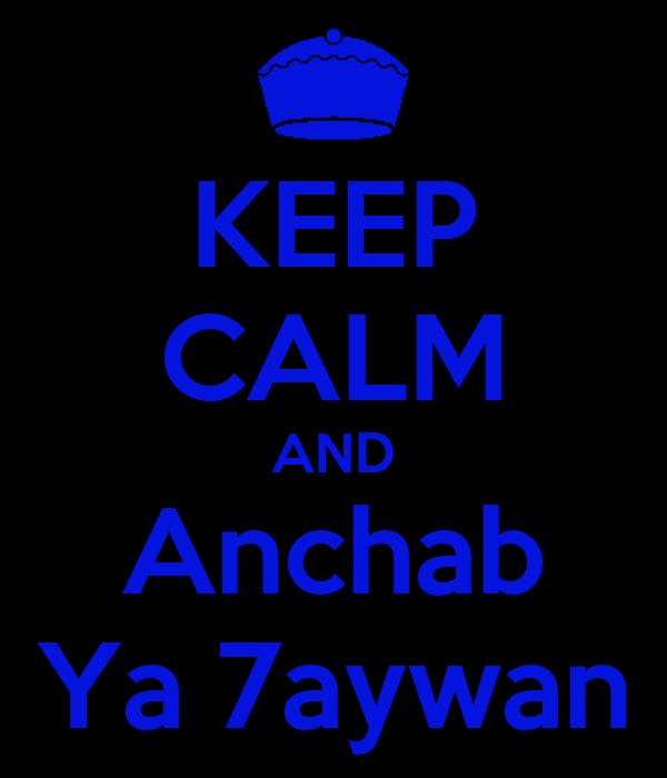 KEEP CALM AND Anchab Ya 7aywan