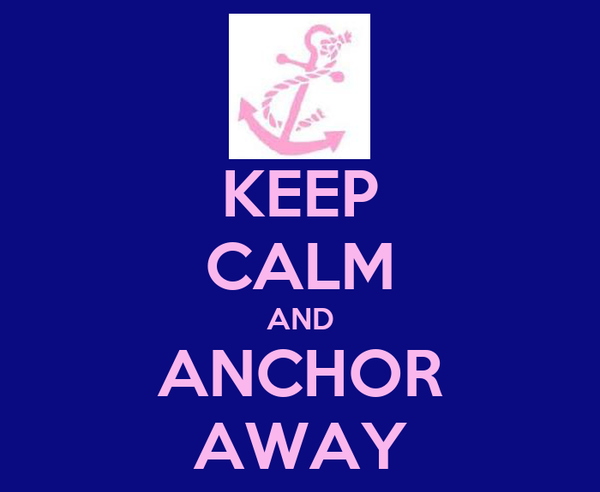 KEEP CALM AND ANCHOR AWAY