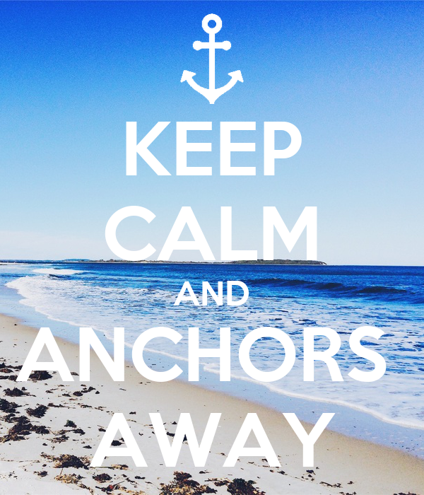 KEEP CALM AND ANCHORS  AWAY