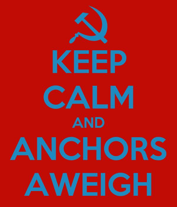 KEEP CALM AND ANCHORS AWEIGH