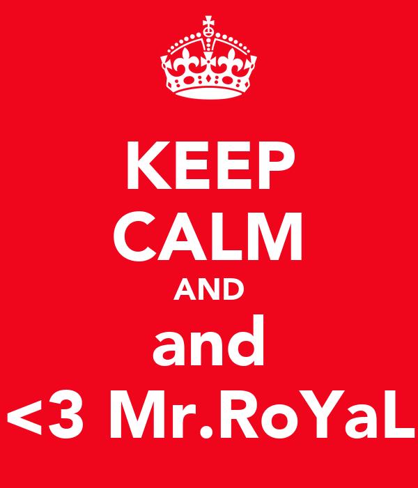 KEEP CALM AND and <3 Mr.RoYaL