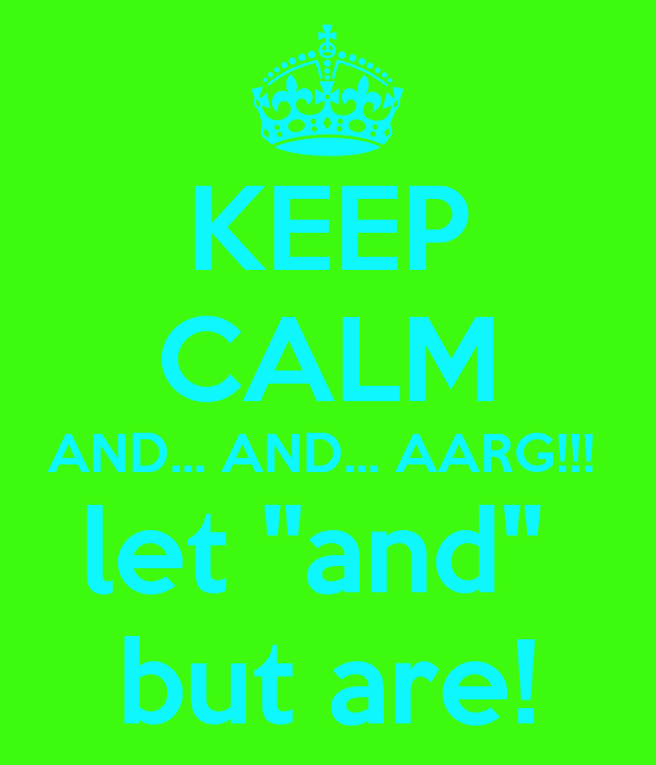 """KEEP CALM AND... AND... AARG!!!  let """"and""""  but are!"""