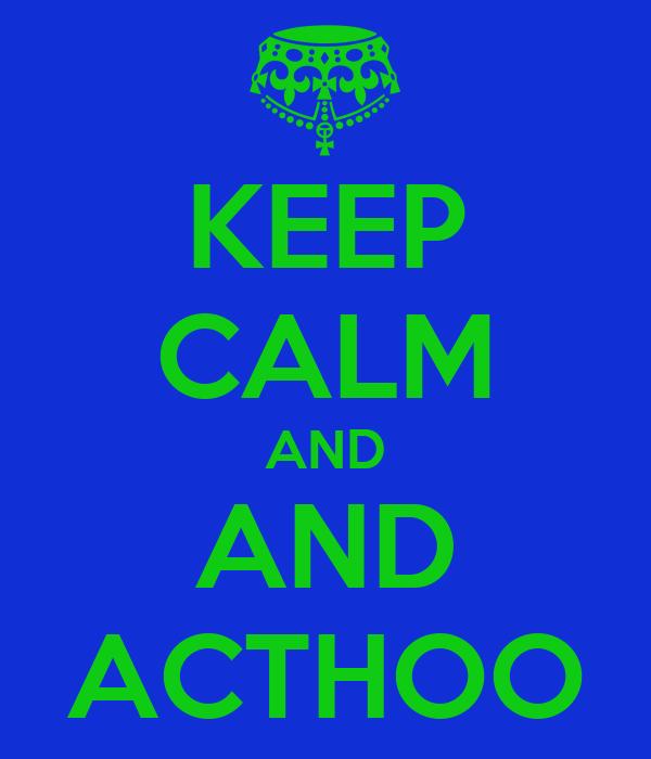 KEEP CALM AND AND ACTHOO