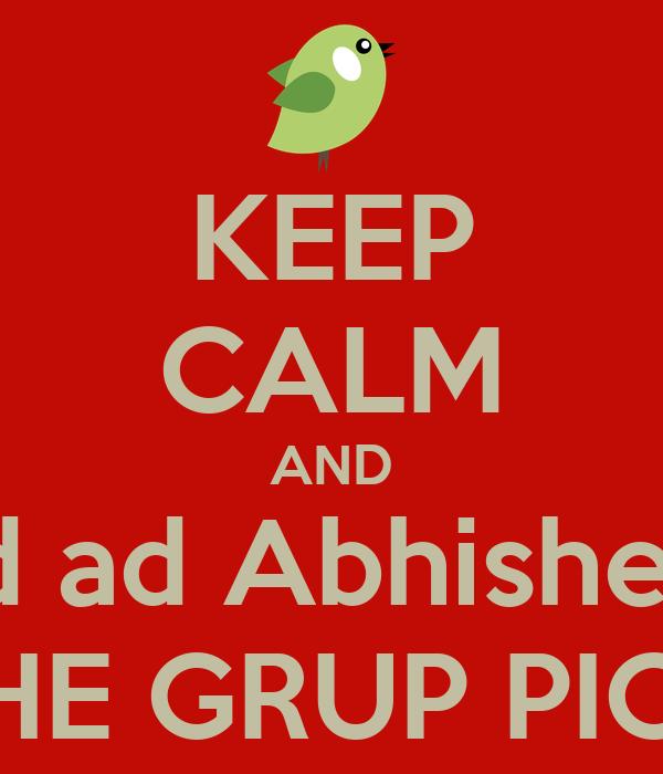 KEEP CALM AND And ad Abhishek in THE GRUP PICK