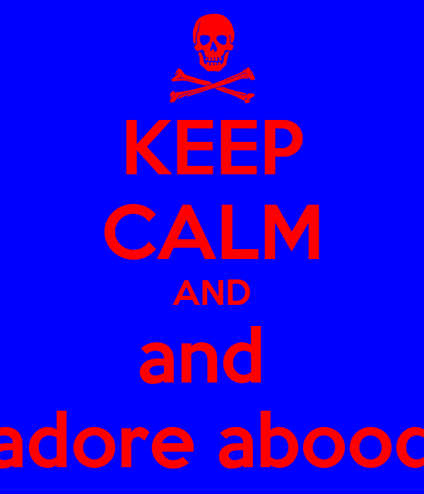 KEEP CALM AND and  adore abood