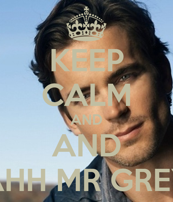 KEEP CALM AND AND AHH MR GREY
