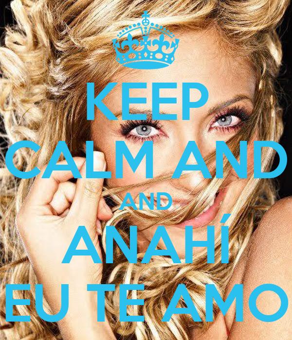 KEEP CALM AND AND ANAHÍ EU TE AMO