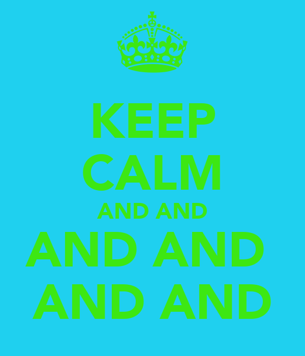 KEEP CALM AND AND AND AND  AND AND