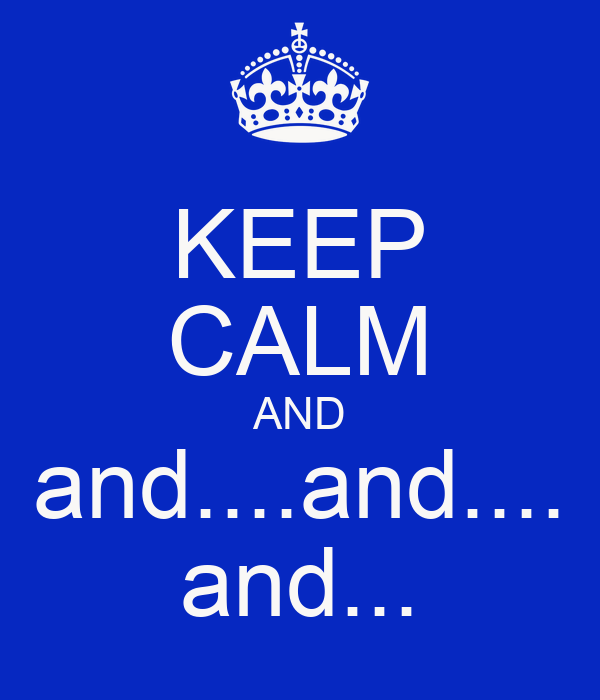 KEEP CALM AND and....and.... and...