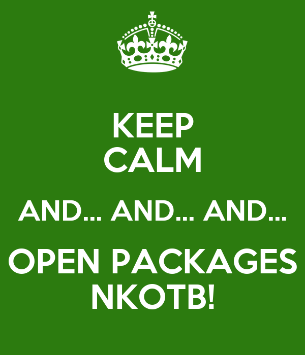 KEEP CALM AND... AND... AND... OPEN PACKAGES NKOTB!