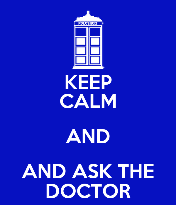 KEEP CALM AND AND ASK THE DOCTOR