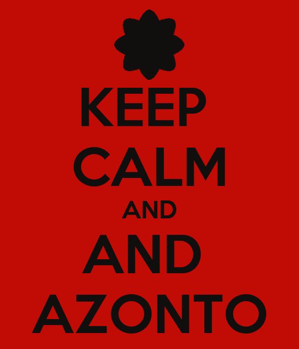 KEEP  CALM AND AND  AZONTO