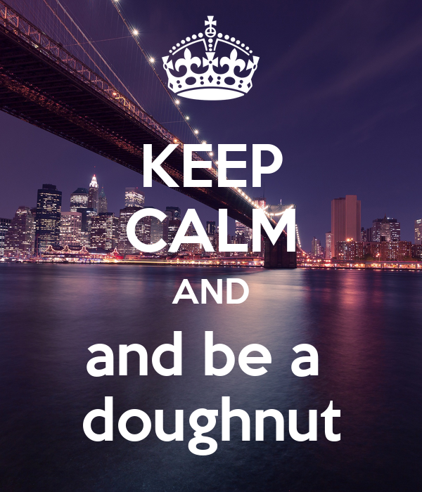 KEEP CALM AND and be a  doughnut