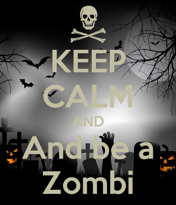 KEEP CALM AND And be a Zombi