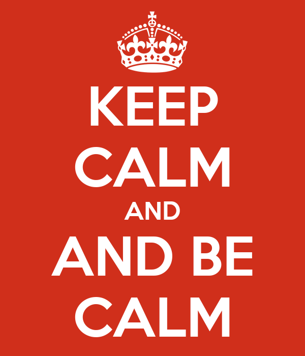 KEEP CALM AND AND BE CALM